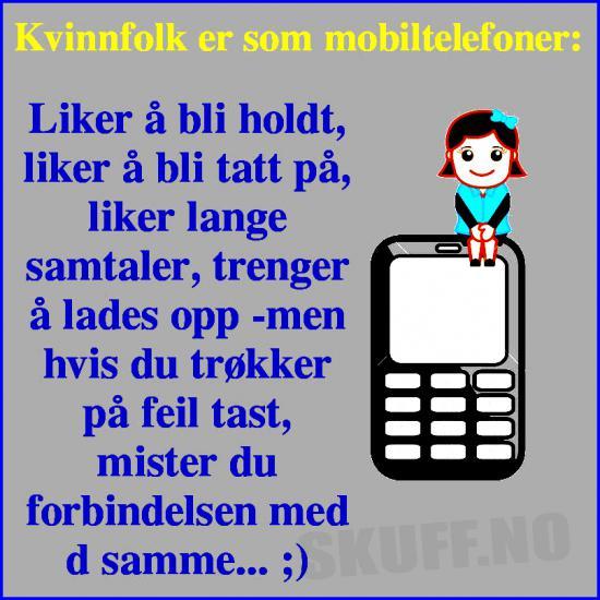 Kvinnfolk er som mobiltelefoner: .. | SKUFF.no Vitser